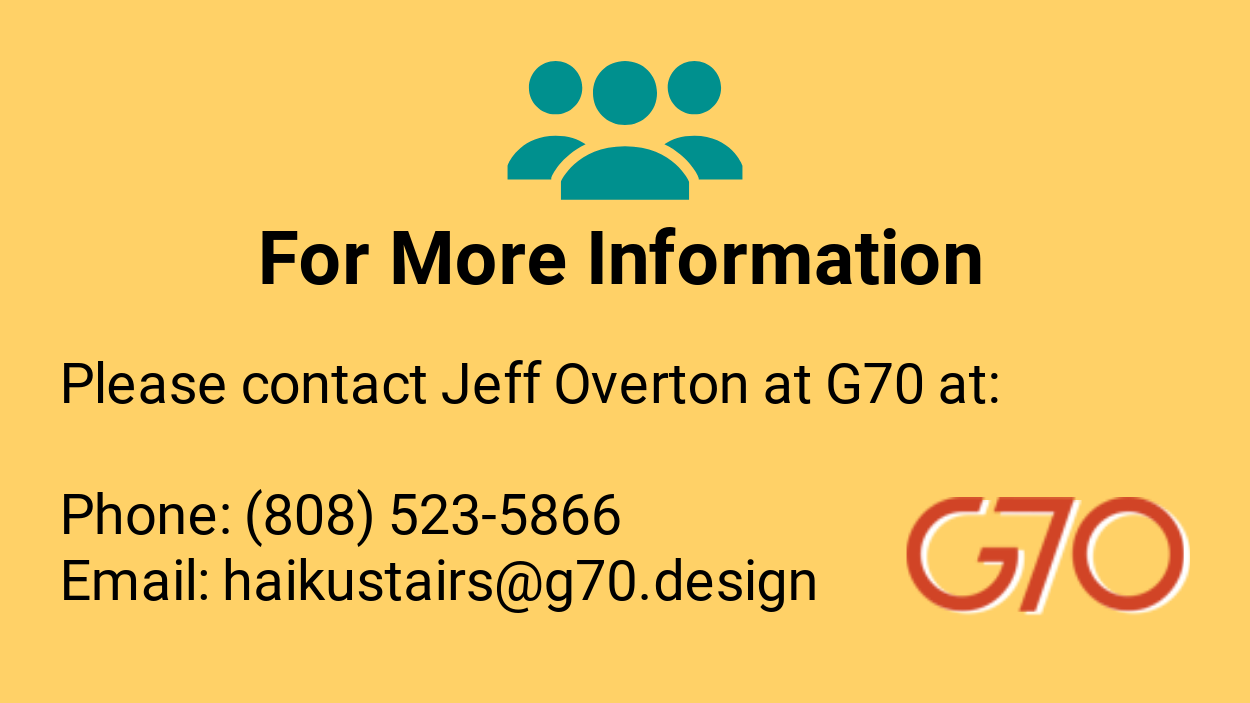 For more information, call (808) 523-5866 or email haikustairs@g70.design